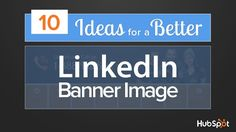 10 Ideas for a Better LinkedIn Banner Image #linkedin
