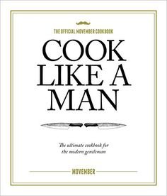 buy now   £9.99  Cook Like A Man is the official Movember cookbook, offering recipes for the modern gentleman. There was once a time when Mo Bros could be found wandering,  ...Read More