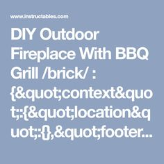 """DIY Outdoor Fireplace With BBQ Grill /brick/ : {""""context"""":{""""location"""":{},""""footer-robot"""":{},""""you-image"""":{},""""spinner"""":{},""""jQuery110204111361524106192"""":1},""""selector"""":""""#editor-Object-2""""} Bbq Grill, Grilling, Diy Outdoor Fireplace, Brick, Location, Robot, Garden, Kitchen, Sliding Barn Doors"""