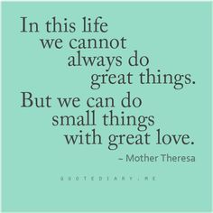 In this life we cannot always do great things. But we can do small things with great love. -Mother Teresa - Google Search