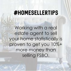 HOME SELLER TIPS Working with a Real Estate Agent to sell your home statistical proven to get you 10 % + more money than selling For Sale By Owner (FSBO). Looking to Sell call me Heloise Broker Real Estate Career, Real Estate Business, Selling Real Estate, Real Estate Tips, Real Estate Investing, Real Estate Marketing, Real Estate Quotes, Real Estate Humor, Pay Off Mortgage Early
