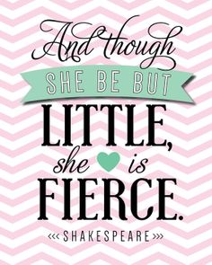 And though she be but little she is fierce  quote by by adbdancer, $2.50
