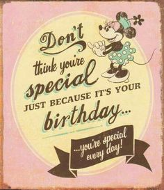 Don't think you're special just because it's your birthday.you're special every day! birthday happy birthday happy birthday wishes birthday quotes happy birthday quotes happy birthday pics birthday images birthday image quotes happy birthday image Happy Birthday Disney, Happy Birthday Vintage, Happy Birthday Meme, Birthday Wishes For Daughter, Happy Birthday Pictures, Happy Birthday Messages, Happy Birthday Greetings, Friend Birthday, It's Your Birthday
