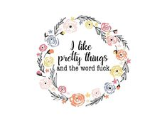 I Like Pretty Things And The Word Fuck
