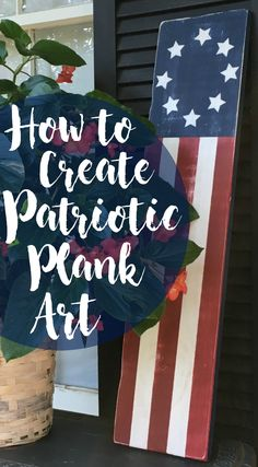 How to Create Patriotic Plank Art! - That Sweet Tea Life How to Create Simple Plank Art with That Sweet Tea Life | Farmhouse  Decor | DIY  Decor | Stencil Art | Cricut Projects | Painted  Decorations | Decorating Ideas