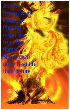 As the  legend goes, when the  Phoenix  resurrects  from the  flames.  She is even  more #Beautiful  than before. #Phoenix #Quotes