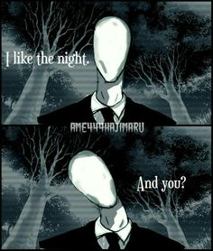 I like the night, and you?, text, comic, Slenderman; Creepypasta