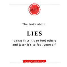 The truth about LIES is that at first it is to fool others and later it is to fool yourself. Truth And Lies, Truth Quotes, The Fool, Be Yourself Quotes, Hate, Poems, Thoughts, Instagram, Poetry