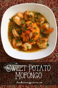 Sweet Potato Mofongo with Sofrito Shrimp Serving size: 1 Bowl Calories: 370