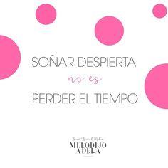 Soñar despierta no es perder el tiempo /  Somiar desperta no es perdre el temps / Daydreaming is not wasting time /