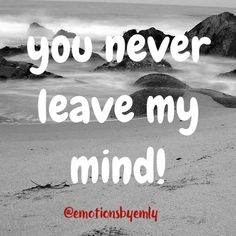 You never leave my mind! . . . . . @emotionsbyemly #emotionsbyemly  #emly8606 #beautifulquotes #quotestagram #quotelove #lovequotes #love #lovelife #lovehim #loveatfirstsight #loveislove #lovestory #loveforever #emly8606 #beautifulquotes #quotestagram #quotelove #lovequotes #love #lovelife #lovehim #loveatfirstsight #loveislove #lovestory #loveforever #quotesforlife #quotestags #quotesaboutlife #quotesdaily #quotes  #quotesandsayings #quoteoftheday #quotes4you #quoteslife #quotesofinstagram…
