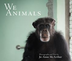 """We Animals by Jo-Anne McArthur: """"If ever there was a document that might cause human beings to reconsider our entire relationship to the animal world this hauntingly beautiful book is it."""" ~Wade Davis, Explorer in Residence, National Geographic Society Best Vegan Cookbooks, Vegan Books, In Loco, Human Environment, National Geographic Society, Book Launch, Animal Welfare, Animal Rights, Cruelty Free"""