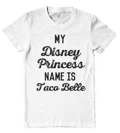 My Disney Princess name is Taco Belle t shirt – Shirtoopia