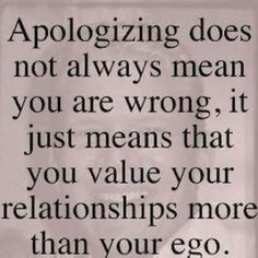 Love and Ego. Apologizing doesn't mean you're wrong, it means you value your relationship more than your ego. Life Quotes Love, Great Quotes, Quotes To Live By, Me Quotes, Funny Quotes, Inspirational Quotes, Quotes About Ego, Mean Friend Quotes, Quotes About Mean People