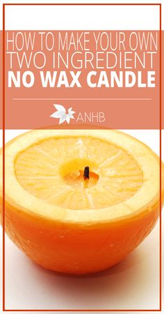 How to Make Your Own Two Ingredient No Wax Candle - All Natural Home and Beauty