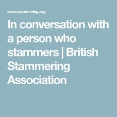 In conversation with a person who stammers Conversation, British
