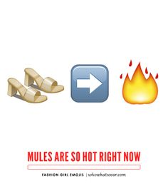 "Say ""mules are so hot right now"" in emojis because, they are! // Emoji Combos Every Fashion Girl Needs"