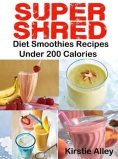 """Read """"SUPER SHRED Diet Smoothies Recipes Under 200 Calories"""" by Kirstie Alley available from Rakuten Kobo. Week Prime One per day a smoothie, protein shake, or soup May not exceed 300 calories Week Challenge Two per day . Fat Burner Smoothie, Fat Burning Smoothie Recipes, Diet Smoothie Recipes, Nutritious Smoothies, Hcg Diet Recipes, Energy Smoothies, Smoothie Diet, Blender Recipes, Super Shred Diet"""