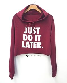 Shop Just Do it Later Parody prints! Cool Shirts, Funny Shirts, Outfits For Teens, Cool Outfits, Cool Graphic Tees, Mode Chic, Cropped Hoodie, Hoodies, Sweatshirts