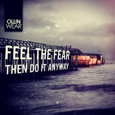 Inspiration quote: feel the fear then do it anyway