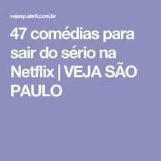 47 comédias para sair do sério na Netflix | VEJA SÃO PAULO