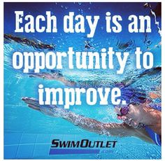 Each day is an opportunity to improve. #swimspiration