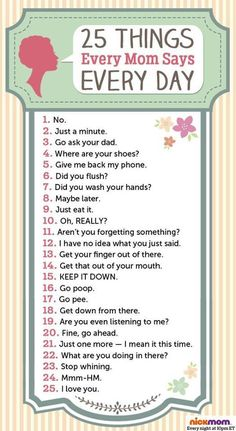 25 Things Every Mom Says Every Day by /letmestart/ for NickMom parenting humor and LOLs for moms by Kim Bongiorno Quotes Thoughts, Mom Quotes, Funny Quotes, Mom Sayings, Funny Memes, 9gag Funny, Motivational Quotes, Inspirational Quotes, Parenting Quotes