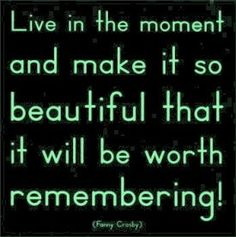live in the moment®