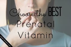 How to pick the best prenatal vitamin for you (namely one you'll actually take every day)