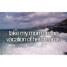 Because I love my Mom. I'd bring my Dad too. Bucket List Tumblr | Image Search Results for bucket list tumblr