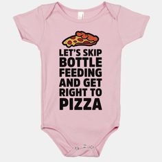 Let's Skip Bottle Feeding and Get Right to Pizza #babyshirt #babyshower #baby #onesie #babyshowergift #clothes #mom #dad #baby #shower #gift