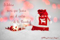 5 ideas para que Jesús sea el centro de la Navidad.