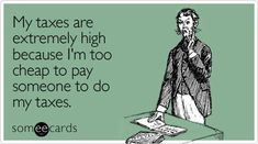 Free and Funny Tax Day Ecard: My taxes are extremely high because I'm too cheap to pay someone to do my taxes Create and send your own custom Tax Day ecard. Taxes Humor, Accounting Humor, Accounting Firms, Tax Memes, Enrolled Agent, Tax Day, Tax Accountant, Growing Business, Tax Preparation