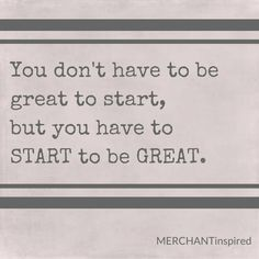 you don't have to be great to start, but you have to start to be great. motivation. quote of the day. just start. encouragement. career advice.