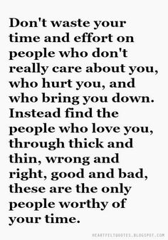 Don't waste your time and effort on people who don't really care about you.
