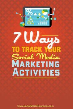 7 Ways to Track Your Social Media Marketing Activities. Measure social media effectiveness. Social media ideas.