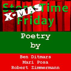 Christmas Time Friday, featuring poetry from Ben Ditmars, Mari Posa, and Robert Zimmermann
