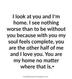 Hopeless Romantic Love Quotes | I Look At You And Iu0027m Home.