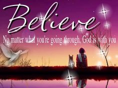 God Is Always with You | Believe, God is with you