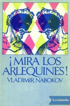 Nabokov trata a menudo de despistar al lector apareciendo en sus propias novelas enmascarado bajo el nombre y la personalidad, mudable y tramposa, de sus narradores y personajes. «¡Mira los arlequines!» (1974), la última novela que escribió, consti...