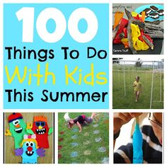100 Things To Do With Kids This Summer | Six Sisters' Stuff - pretty good ideas and if I'm home much longer I'll need them!