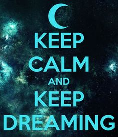 Keep Calm: keep dreaming Sign Quotes, Cute Quotes, Words Quotes, Wise Words, Fun Sayings, Keep Calm Posters, Keep Calm Quotes, Dream Quotes, Quotes To Live By