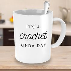 It's a Crochet Kinda Day - Crafty Coffee Mug - Crocheting Gift Ideas