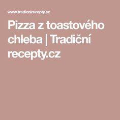 Pizza z toastového chleba | Tradiční recepty.cz Pizza, Toast, Food And Drink, Hana, New Years Eve