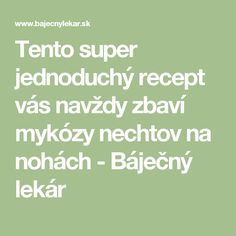 Tento super jednoduchý recept vás navždy zbaví mykózy nechtov na nohách - Báječný lekár Natural Remedies, Health Fitness, Math Equations, Humor, Jar, Diet, Salud, Anatomy, Humour
