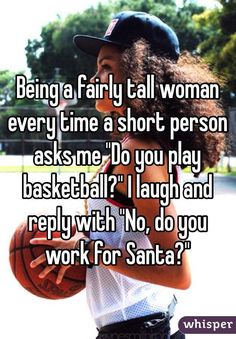 "Being a fairly tall woman every time a short person asks me ""Do you play basketb… – Humor Bilder Comebacks And Insults, Funny Comebacks, Savage Comebacks, Good Comebacks To Guys, Really Good Comebacks, Mean Comebacks, Awesome Comebacks, Clever Comebacks, Really Funny"