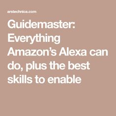 Guidemaster: Everything Amazon's Alexa can do, plus the best skills to enable