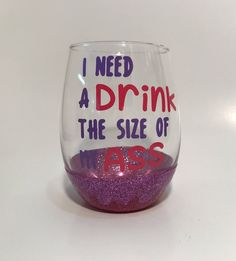 Glitter dipped funny wine glass I need a drink the size of my ass 21st birthday gifts for her pink and purple glitter bottom stemless wine by CraftyCassondra on Etsy https://www.etsy.com/listing/509338350/glitter-dipped-funny-wine-glass-i-need-a