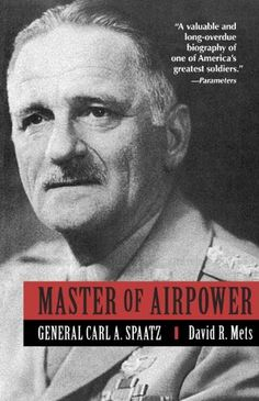 Master of Airpower: General Carl A. Spatz by [Mets, David]