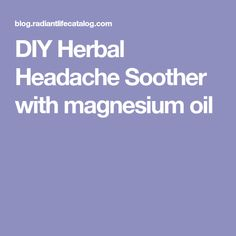 DIY Herbal Headache Soother with magnesium oil